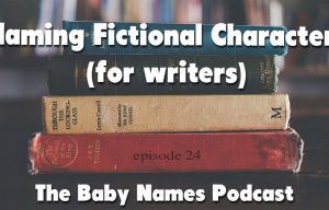 Naming Fictional Characters – The Baby Names Podcast